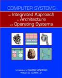 Computer Systems : An Integrated Approach to Architecture and Operating Systems, Ramachandran, Umakishore and Leahy, William D., Jr., 0321486137