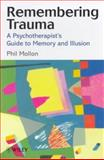 Remembering Trauma : A Psychotherapist's Guide to Memory and Illusion, Mollon, Phil, 047197613X