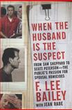 When the Husband Is the Suspect, F. Lee Bailey and Jean Rabe, 0765316137