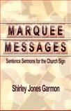 Marquee Messages : Sentence Sermons for the Church Sign, Garmon, Shirley, 087148613X