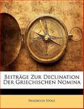 Beiträge Zur Declination Der Griechischen Nomina, Friedrich Stolz, 1141656132