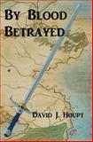 By Blood Betrayed, David Houpt, 1491056134