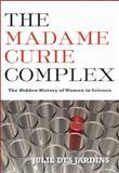 The Madame Curie Complex, Julie Des Jardins, 1558616136