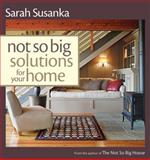 Not So Big Solutions for Your Home, Sarah Susanka, 1561586137