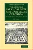 Municipal Parks, Gardens, and Open Spaces of London : Their History and Associations, Sexby, John James, 1108076130