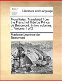 Moral Tales Translated from the French of Mde le Prince de Beaumont In, Madame Leprince De Beaumont, 1170666132