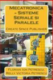 Mecatronica - Sisteme Seriale Si Paralele, Florian Ion Petrescu and Relly Victoria Petrescu, 1475066139