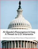 Al-Qaeda's Resurgence in Iraq: a Threat to U. S. Interests, Committee on Committee on Foreign Affairs House of Representatives, 1499136137