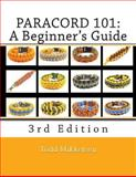 Paracord 101: a Beginner's Guide, 3rd Edition, Mr. Todd Mikkelsen, 1500256137
