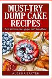 Must Try Dump Cake Recipes, Alessia Baxter, 1500326135