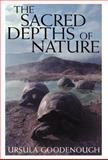 The Sacred Depths of Nature, Ursula Goodenough, 0195126130