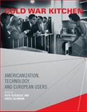 Cold War Kitchen : Americanization, Technology, and European Users, Oldenziel, Ruth and Zachmann, Karin, 0262516136