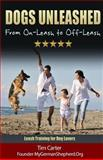 DOGS UNLEASHED: from on-Leash to Off-Leash, Tim Carter, 1494866137