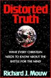 Distorted Truth : What Every Christian Needs to Know about the Battle for the Mind, Mouw, Richard J., 1881266133