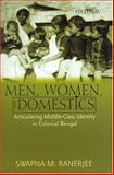 Men, Women and Domestics : Articulating Middle-Class Identity in Colonial Bengal, Banerjee, Swapna M., 0195666135
