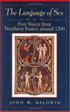 The Language of Sex : Five Voices from Northern France Around 1200, Baldwin, John W., 0226036138