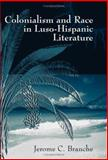 Colonialism and Race in Luso-Hispanic Literature, Branche, Jerome C., 0826216137