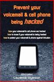 Prevent Your Voicemail and Cell Phone being Hacked, Laurence Myerson, 0956836135