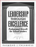 Leadership Through Excellence : Professional Growth for School Leaders, Calabrese, Raymond L., 0205306136