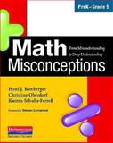 Math Misconceptions : Prek-Grade 5: From Misunderstanding to Deep Understanding, Bamberger, Honi Joyce and Oberdorf, Christine, 0325026130