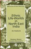 Ethnic Life-Worlds in North-East India : An Analysis, Biswas, Prasenjit and Suklabaidya, Chandan, 0761936130