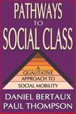 Pathways to Social Class : A Qualitative Approach to Social Mobility, Bertaux, Daniel and Thompson, Paul, 1412806135