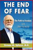 The End of Fear with the Fomula : The Path to Freedom, Sylvest, Vernon M., 1421886138