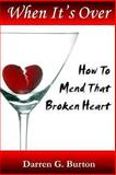 When It's over: How to Mend That Broken Heart, Darren Burton, 1477566139