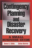 Contingency Planning and Disaster Recovery : A Small Business Guide, Childs, Donna R. and Dietrich, Stefan, 0471236136