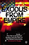 Exodus from Empire : The Fall of America's Empire and the Rise of the Global Community, Paupp, Terrence E., 0745326137