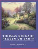 Thomas Kinkade : Heaven on Earth, Valance, Jeffrey, 0867196130