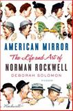 American Mirror: the Life and Art of Norman Rockwell, Deborah Solomon, 1250056136