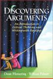 Discovering Arguments : An Introduction to Critical Thinking and Writing with Readings, Memering, Dean and Palmer, William, 0137596146