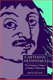 Cartesian Metaphysics : The Scholastic Origins of Modern Philosophy, Secada, Jorge, 052161614X