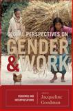 Global Perspectives on Gender and Work : Readings and Interpretations, Goodman, Jacqueline, 074255614X