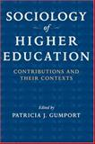 Sociology of Higher Education : Contributions and Their Contexts, Gumport, Patricia J., 0801886147