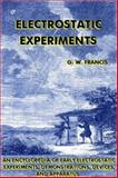 Electrostatic Experiments : An Encyclopedia of Early Electrostatic Experiments, Demonstrations, Devices, and Apparatus, Francis, G. W., 0917406141