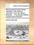The Journal of a Tour to the Hebrides, with Samuel Johnson, Ll D by James Boswell, the Second Edition, Revised and Corrected, James Boswell, 1170516149