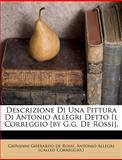 Descrizione Di una Pittura Di Antonio Allegri Detto il Correggio [by G G de Rossi], , 1286136148