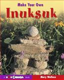 Make Your Own Inuksuk, Mary Wallace and Owlkids Books Inc. Staff, 1897066147