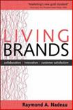 Living Brands : Collaboration + Innovation = Customer Fascination, Nadeau, Raymond A., 0071466142