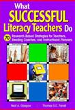What Successful Literacy Teachers Do : 70 Research-Based Strategies for Teachers, Reading Coaches, and Instructional Planners, Glasgow, Neal A. and Farrell, Thomas S. C., 1412916143
