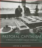 Pastoral Capitalism : A History of Suburban Corporate Landscapes, Mozingo, Louise A., 026252614X