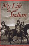 My Life as an Indian, J. W. Schultz, 0486296148