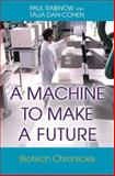 A Machine to Make a Future : Biotech Chronicles, Rabinow, Paul and Dan-Cohen, Talia, 0691126143