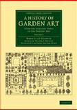 A History of Garden Art : From the Earliest Times to the Present Day, Gothein, Marie Luise Schroeter, 1108076149