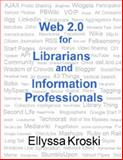 Web 2.0 for Librarians and Information Professionals, Kroski, Ellyssa, 1555706142