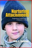 Nurturing Attachments : Supporting Children Who Are Fostered or Adopted, Golding, Kim S., 1843106140