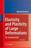 Elasticity and Plasticity of Large Deformations : An Introduction, Bertram, Albrecht, 3642246141