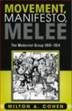 Movement, Manifesto, Melee : The Modernist Group, 1910-1914, Cohen, Milton, 0739106147